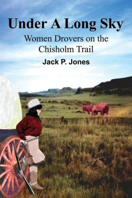 Under a Long Sky:Women Drovers on the Chisholm Trail