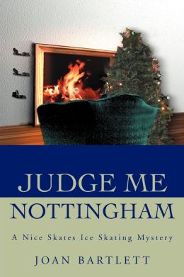 Judge Me Nottingham: A Nice Skates Ice Skating Mystery