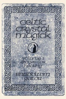 Celtic Crystal Magick: Stones for Healing