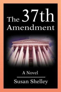 The 37th Amendment:A Novel