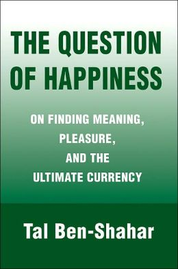 Question of Happiness: On Finding Meaning, Pleasure, and the Ultimate Currency