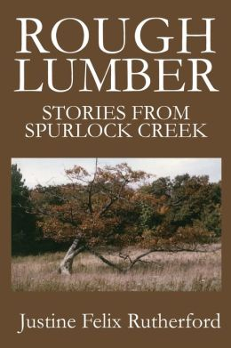 Rough Lumber:Stories from Spurlock Creek