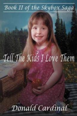 Tell the Kids I Love Them: Book II of the Skybox Saga