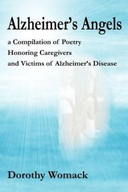 Alzheimer's Angels:a Compilation of Poetry Honoring Caregivers and Victims of Alzheimer's Disease
