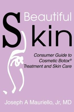 Beautiful Skin: Consumer Guide to Cosmetic Botox® Treatment and Skin Care