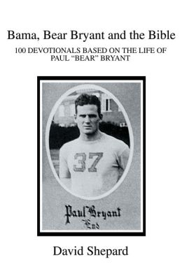 Bama, Bear Bryant and the Bible : 100 Devotionals Based On The Life Of Paul Bryant