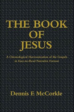 Book of Jesus: A Chronological Harmonization of the Gospels in Easy-to-Read Narrative Format