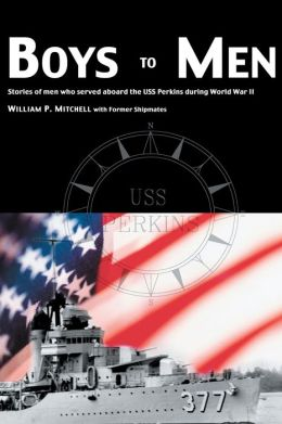 Boys to Men:Stories of Men Who Served Aboard the USS Perkins during World War II