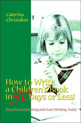 How to Write a Children's Book in 30 Days or Less!:Stop Procrastinating and Start Writing Today