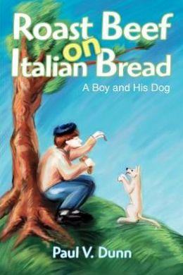 Roast Beef on Italian Bread: A Boy and His Dog