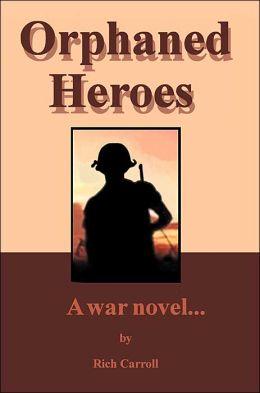 Orphaned Heroes:A War Novel...