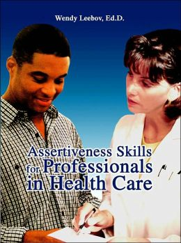 Assertiveness Skills For Professionals In Health Care