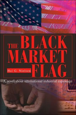 Black Market Flag: A Novel About International Industrial Espionage