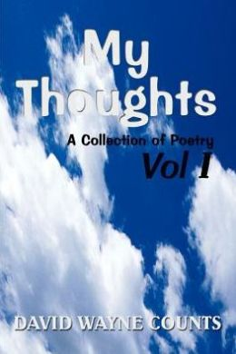 My Thoughts: A Collection of Poetry Vol I