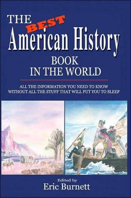 The Best American History Book in the World: All The Information You Need To Know Without All The Stuff That Will Put You To Sleep