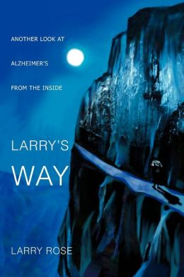 Larry's Way:Another Look at Alzheimer's from the Inside