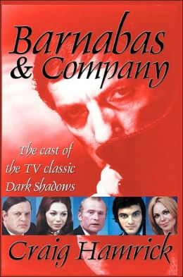 Barnabas and Company:The Cast of the TV Classic Dark Shadows
