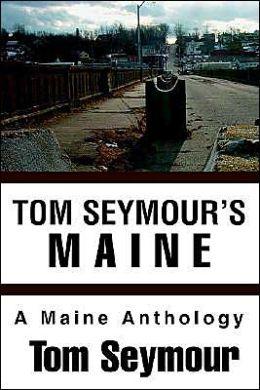 Tom Seymour's Maine: A Maine Anthology