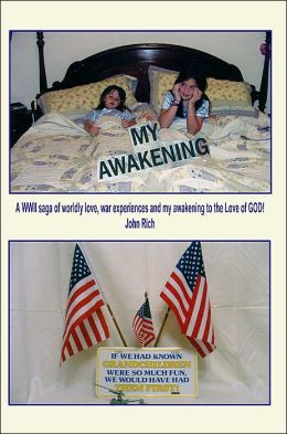 My Awakening:A WWII Saga of Worldly Love, War Experiences and My Awakening to the Love of God!