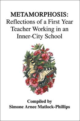 Metamorphosis: Reflections of a First Year Teacher Working in an Inner-City School