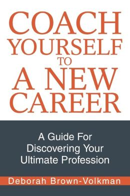 Coach Yourself to a New Career:A Guide for Discovering Your Ultimate Profession