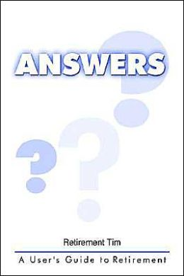 Answers: A User's Guide to Retirement