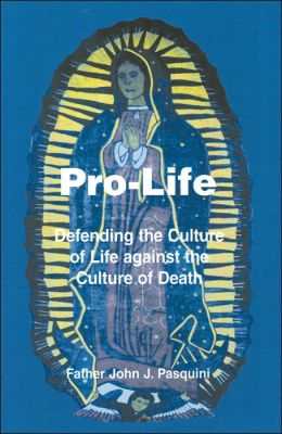 Pro-Life: Defending the Culture of Life against the Culture of Death