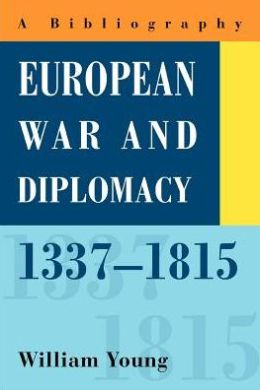 European War and Diplomacy, 1337-1815: A Bibliography