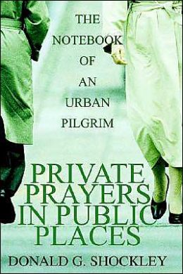 Private Prayers in Public Places: The Notebook of an Urban Pilgrim