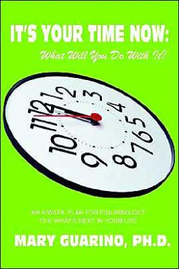 It's Your Time Now: What Will You Do with It?: An 8-Week Plan for Figuring Out the What's Next in Your Life