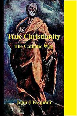 True Christianity: The Catholic Way