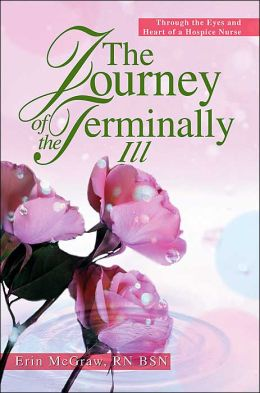 The Journey of the Terminally Ill:Through the Eyes and Heart of a Hospice Nurse
