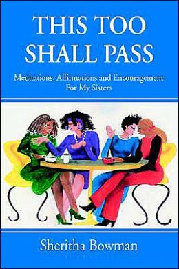 This Too Shall Pass: Meditations, Affirmations And Encouragement For My Sisters