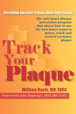 Track Your Plaque: The Only Heart Disease Prevention Program That Shows You How To Use The New Heart Scans To Detect, Track, And Control Coronary Plaque