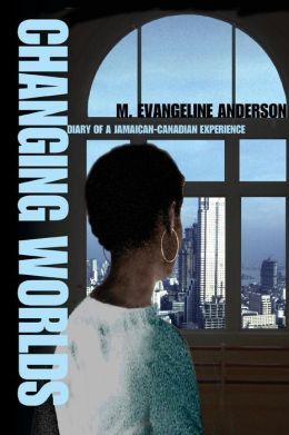 Changing Worlds: Diary Of A Jamaican/Canadian Experience