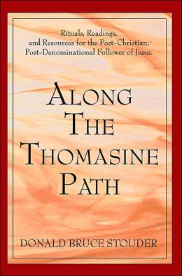 Along The Thomasine Path:Rituals, Readings, and Resources for the Post-Christian, Post-Denominational Follower of Jesus.