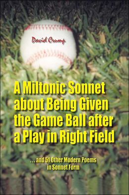 A Miltonic Sonnet About Being Given The Game Ball After A Play In Right Field: ...And 51 Other Modern Poems In Sonnet Form