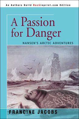 A Passion for Danger: Nansen's Arctic Adventures