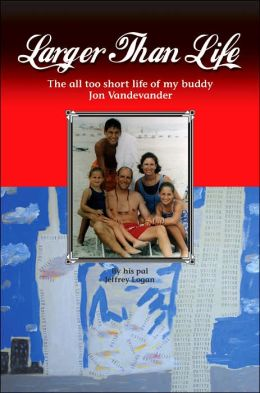 Larger than Life: The All Too Short Life of My Buddy Jon Vandevander
