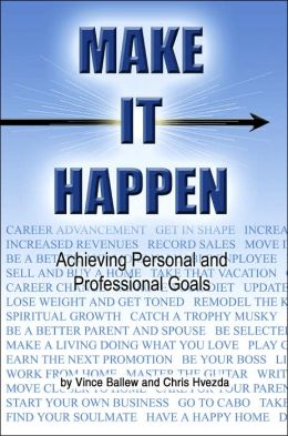 Make It Happen: Achieving Personal and Professional Goals
