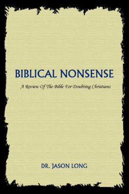 Biblical Nonsense: A Review of the Bible for Doubting Christians