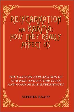 Reincarnation and Karma: The Eastern Explanation of Our past and Future Lives and Good or Bad Experiences