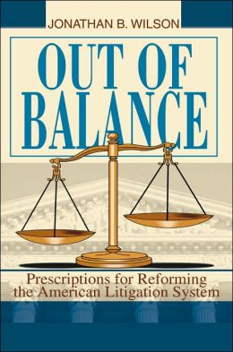 Out of Balance: Prescriptions for Reforming the American Litigation System