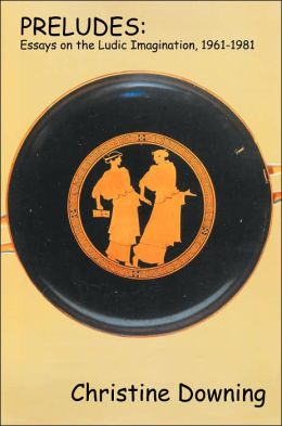 Preludes: Essays on the Ludic Imagination, 1961-1981