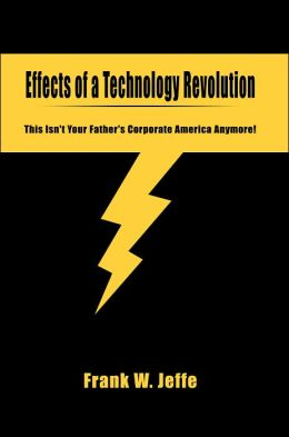 Effects of a Technology Revolution:This Isnt Your Fathers Corporate America Anymore
