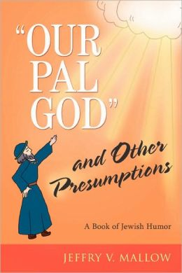Our Pal, God and Other Presumptions: A Book of Jewish Humor