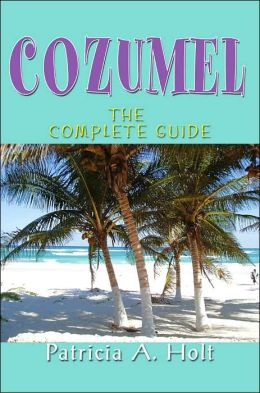 Cozumel: The Complete Guide