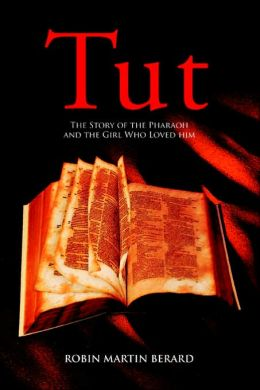 Tut: The Story of the Pharaoh and the Girl Who Loved Him