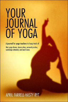 Your Journal of Yoga: A Book For Yoga Teachers To Keep Track Of Their Yoga Classes, Personal Practice And Much More.