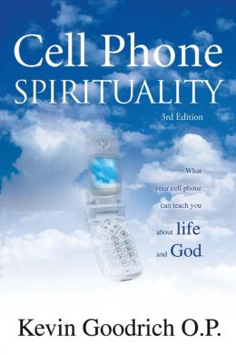 Cell Phone Spirituality: What Your Cell Phone can Teach You about Life and God